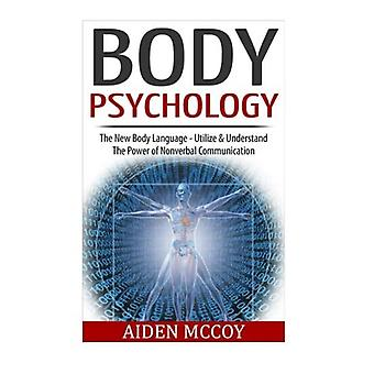 Body Psychology: The New Body Language - Utilize & Understand The Power of Nonverbal Communication (Nonverbal Communication, Social Skills, ... Power Rapport Building, Body Language)