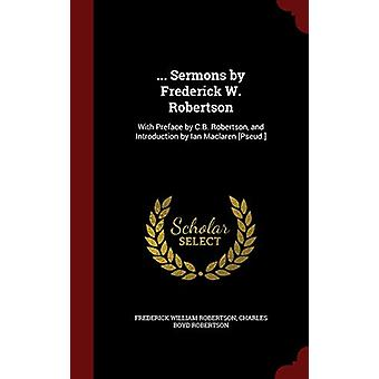 ... Sermons by Frederick W. Robertson - With Preface by C.B. Robertson