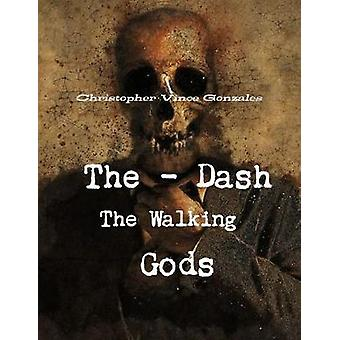 "The Dash ""the Walking Gods"" by Christopher Vince Gonzales -"