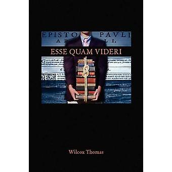 Esse Quam Videri by Wilcox Thomas - 9781436345330 Book