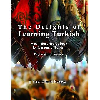 The Delights of Learning Turkish - A Self-Study Course Book for Learne