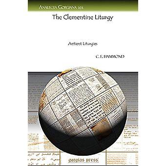 The Clementine Liturgy - Antient Liturgies by C. Hammond - 97816072418