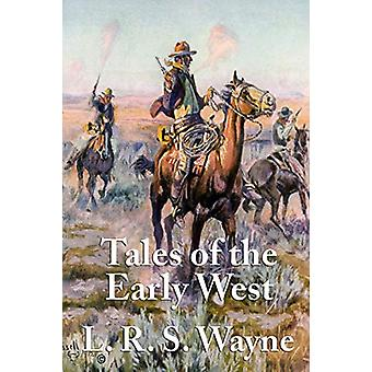 Tales of the Early West by L R S Wayne - 9781617203305 Book