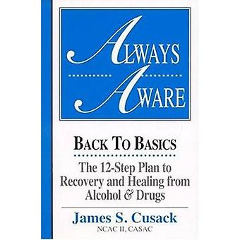 Always Aware - Back to Basics -- The 12-Step Plan to Recovery & He