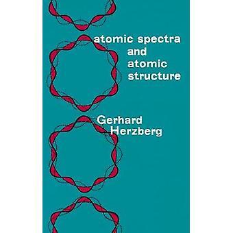 Atomic Spectra and Atomic Structure par Gerhard Herzberg