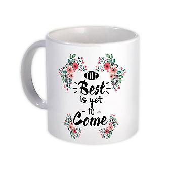 Gift Mug: Het beste moet nog komen Inspirerend