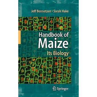 Handbook of Maize Its Biology by Edited by Jeff L Bennetzen & Edited by Sarah C Hake