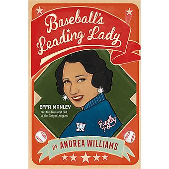 Baseballs Leading Lady  Effa Manley and the Rise and Fall of the Negro Leagues by Andrea Williams