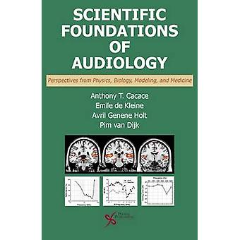Scientific Foundations of Audiology  Perspectives from Physics Biology Modeling and Medicine