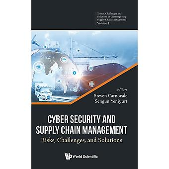 Cyber Security And Supply Chain Management Risks Challenges And Solutions by Edited by Steven Carnovale & Edited by Sengun Yeniyurt