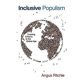 Inclusive Populism: Creating� Citizens in the Global Age (Contending Modernities)
