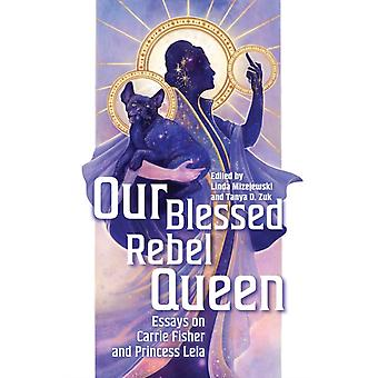 Our Blessed Rebel Queen by Edited by Tanya D Zuk & Contributions by Ken Feil & Contributions by Jennifer M Fogel & Contributions by Cynthia A Hoffner & Contributions by Maghan Molloy Jackson & Contributions by Philipp Dominik K