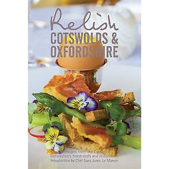 Relish Cotswolds and Oxfordshire  Original Recipes from Cotswolds and Oxfordshires Finest Chefs and Restaurants by Duncan L Peters & Teresa Peters & Edited by Paul Robertson