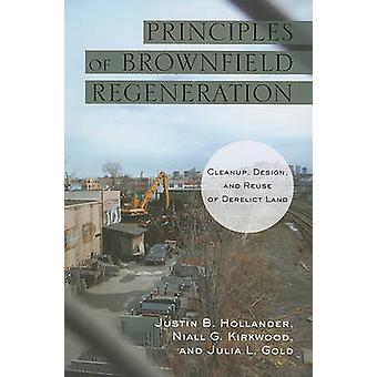 Principles of Brownfield Regeneration - Cleanup - Design - and Reuse o