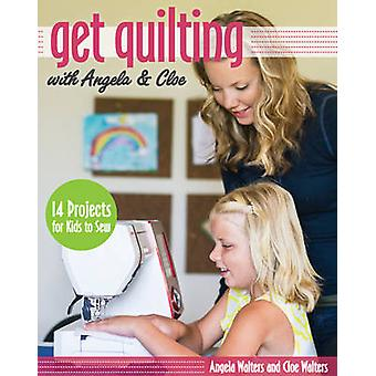 Get Quilting with Angela & Chloe - 14 Projects for Kids to Sew by Ange