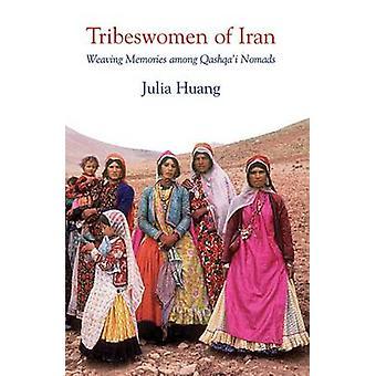 Tribeswomen av Iran - veving minner blant Qashqa'i nomader av Julia
