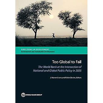 Trop Global à l'échec: La Banque mondiale à l'Intersection des politiques publiques nationales et mondiales en 2025 (Directions...