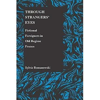 Through Strangers' Eyes: Fictional Foreigners in Old Regime France (Purdue Studies in Romance Literatures)
