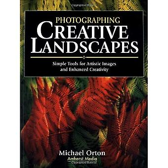 Photographing Creative Landscapes: Simple Tools for Artistic Images and Enhanced Creativity
