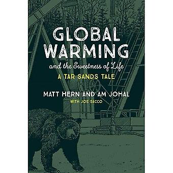 Global Warming and the Sweetness of Life: A Tar Sands Tale (Global Warming and the Sweetness of Life)