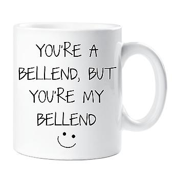 You're A Bellend  But You're My Bellend  Mug