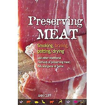 Konservierende Fleisch: Rauchen, salzen, Blumenerde, trocknen & andere traditionellen Methoden der Erhaltung der Fleisch, Fisch & Spiel zu Hause