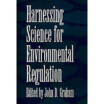 Het aanwenden van wetenschap voor milieuwetgeving door Graham & John D.