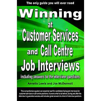 Winning at Customer Services and Call Centre Job Interviews Including Answers to the Interview Questions by Lewis & Annette