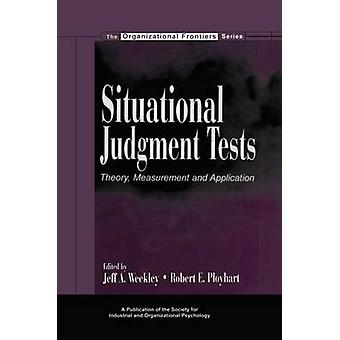 Situational Judgment Tests  Theory Measurement and Application by Weekley & Jeff A.