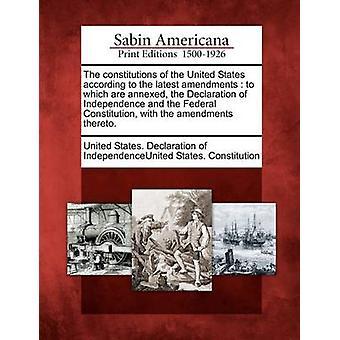 Die Verfassungen der Vereinigten Staaten gemäß den neuesten Änderungen sind der Unabhängigkeitserklärung und der Bundesverfassung mit den Änderungen dazu beigefügt. durch die Vereinigten Staaten. Erklärung der Eingabe