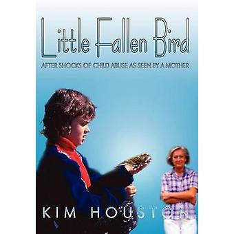 Little Fallen Bird  After Shocks of Child Abuse As Seen By A Mother by Houston & Kim