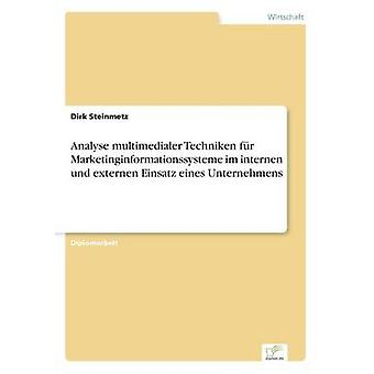 Analyse multimedialer Techniken fr Marketinginformationssysteme im internen und externen Einsatz eines Unternehmens by Steinmetz & Dirk