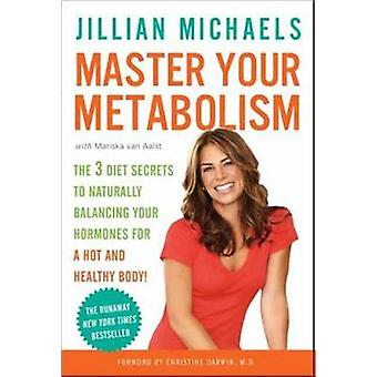 Master Your Metabolism - The 3 Diet Secrets to Naturally Balancing You
