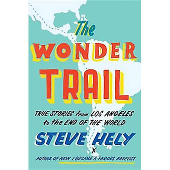 The Wonder Trail - True Stories from Los Angeles to the End of the Wor