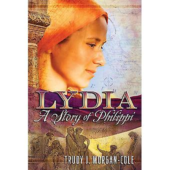 Lydia - A Story of Philippi by Trudy J Morgan-Cole - 9780812704853 Book