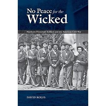 No Peace for the Wicked - Northern Protestant Soldiers and the America