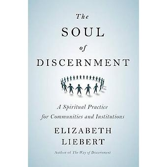 The Soul of Discernment - A Spiritual Practice for Communities and Ins