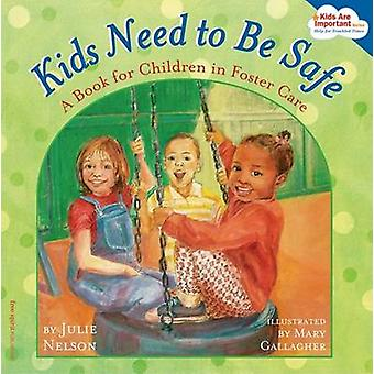 Kids Need to Be Safe - A Book for Children in Foster Care by Julie Nel