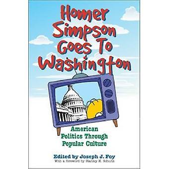 Homer Simpson gaat naar Washington Amerikaanse politiek door middel van volkscultuur door Foy & Joseph J.