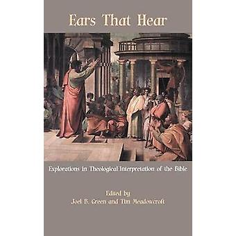 Ears That Hear Explorations in Theological Interpretation of the Bible by Green & Joel B.