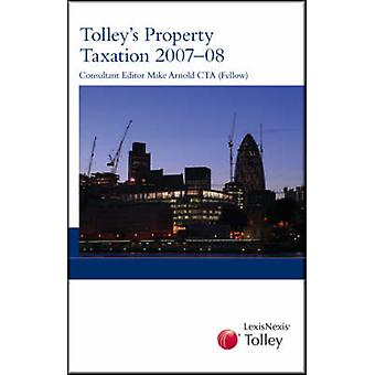Tolleys Property Taxation 200708 by Edited by Martin Scammell & Edited by Lynda Abel
