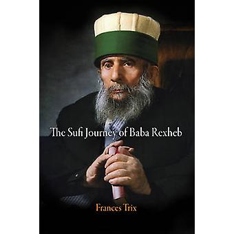 The Sufi Journey of Baba Rexheb por Frances Trix