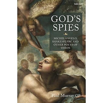 Gods Spies Michelangelo Shakespeare and Other Poets of Vi by Paul Murray OP