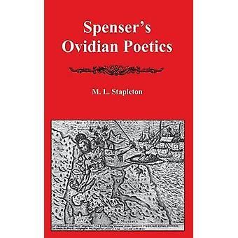 Spensers Ovidian Poetics by Stapleton & M. L.