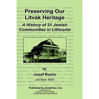 Preserving Our Litvak Heritage  A History of 31 Jewish Communities in Lithuania by Rosin & Josef