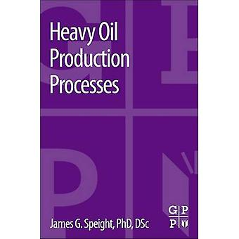 Heavy Oil Production Processes by Speight & James G.