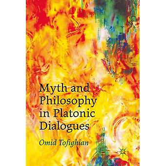 Myth and Philosophy in Platonic Dialogues by Tofighian & Omid