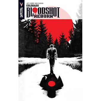Bloodshot Reborn Volume 1  Colorado by Jeff Lemire & By artist Mico Suayan