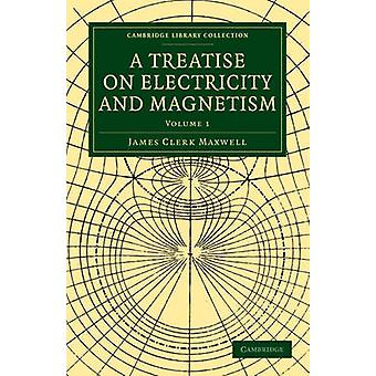 A Treatise on Electricity and Magnetism by James Clerk Maxwell