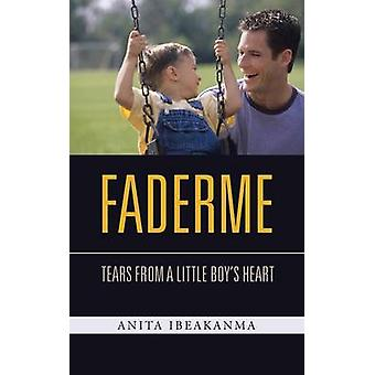 FADERME TEARS FROM A LITTLE BOYS HEART by IBEAKANMA & ANITA